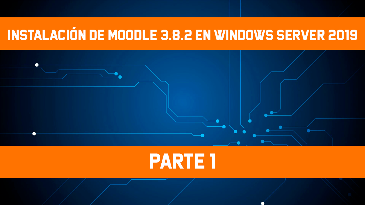 Instalar Moodle 3.8.2 en Windows Server 2019 PHP 7.4.5 y MySQL 8.0, [Windows Server 2019] – Instalación de Moodle 3.8.2 – Parte 1, ElCegu, ElCegu