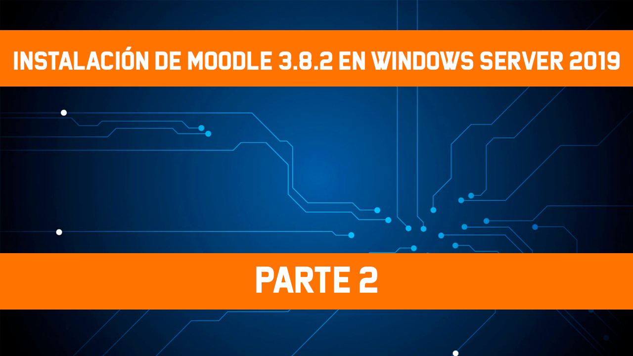 Instalar Moodle 3.8.2 en Windows Server 2019 PHP 7.4.5 y MySQL 8.0, [Windows Server 2019] – Instalación de Moodle 3.8.2 – Parte 2, ElCegu