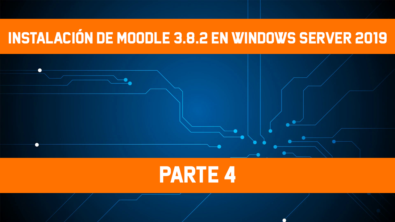 Instalar Moodle 3.8.2 en Windows Server 2019 PHP 7.4.5 y MySQL 8.0, [Windows Server 2019] – Instalación de Moodle 3.8.2 – Parte 4, ElCegu